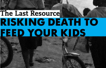 THE LAST RESOURCE: RISKING DEATH TO FEED OUR KIDS
